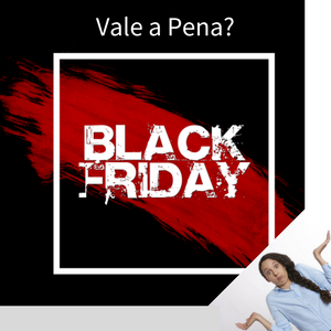 Vale_a_pena_black_friday